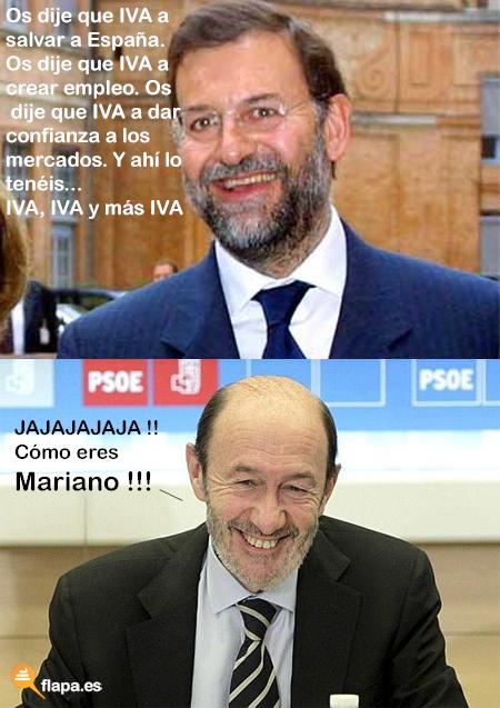 Os dije que IVA a salvar a España. Os dije que IVA a crear empleo. Os dije que IVA a dar confianza a los mercados. Y ahí lo tenéis... IVA, IVA y más IVA
