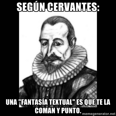 meme, vieta, humor, cervantes, colaboracion mojonera, mohonera, pero esto que puta mierda es, que te pele