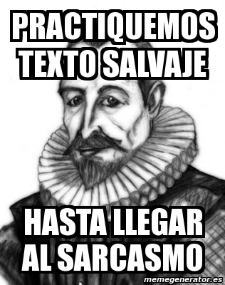 vieta, humor, texto salvaje, sarcasmo, meme, colaboracion mojonera, mohonera, cerventes, meme